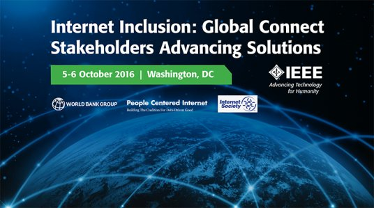 Internet Inclusion: Global Connect Stakeholders Advancing Solutions - October 5-6, 2016