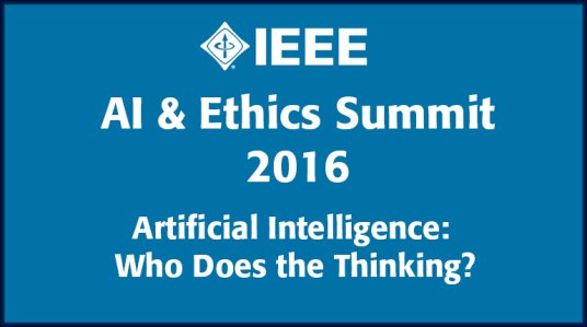 Artificial Intelligence and Ethics: Who does the thinking? -- IEEE Summit 2016