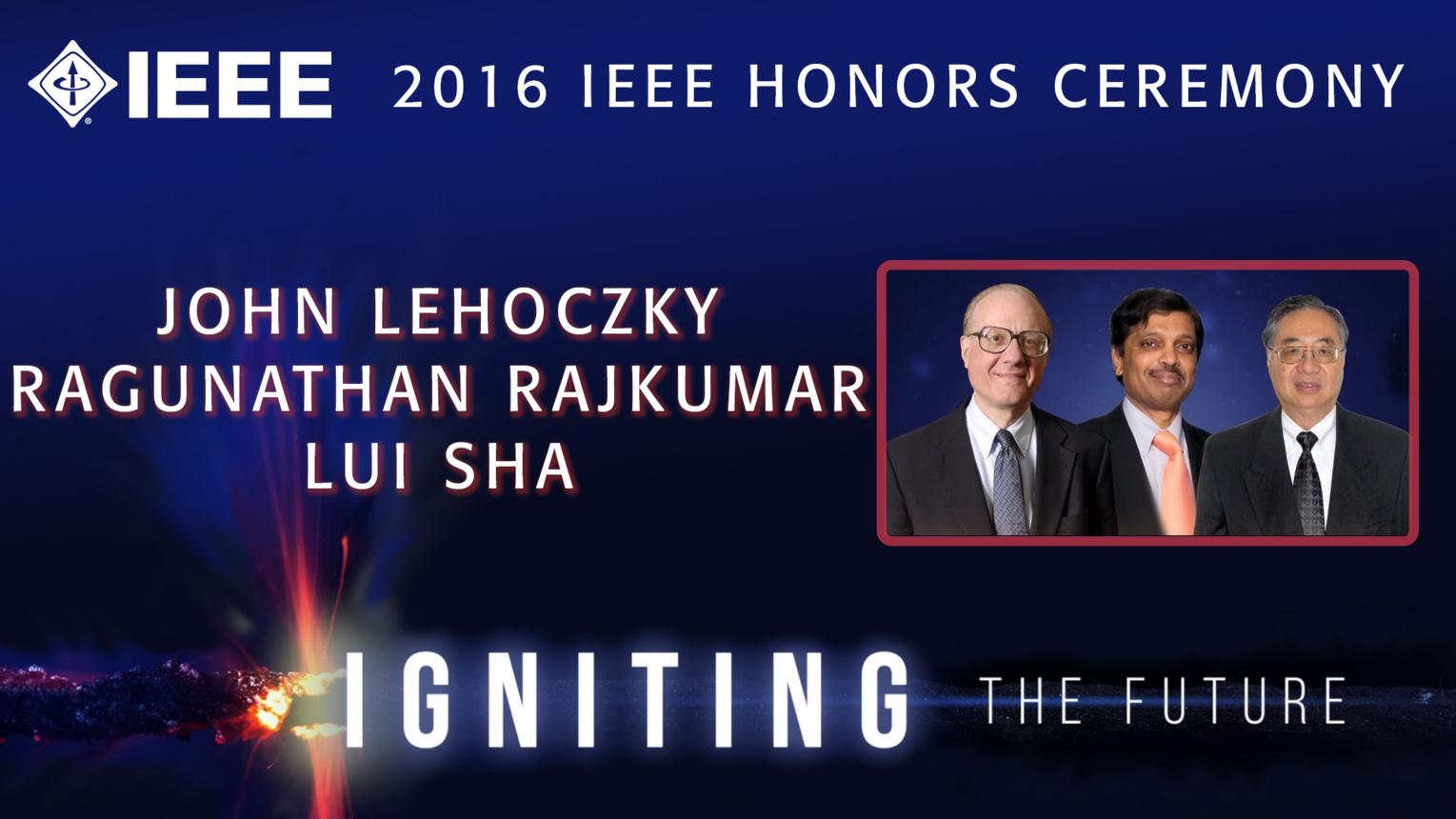 John P. Lehoczky, Ragunathan Rajkumar and Lui Sha accept the IEEE Simon Ramo Medal - Honors Ceremony 2016