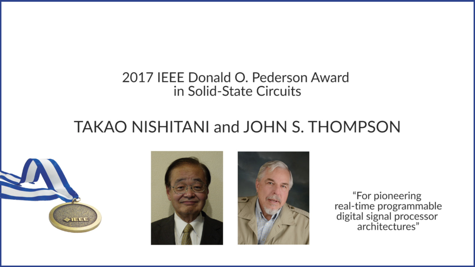 2017 IEEE Donald O. Pederson Award in Solid-State Circuits: Takao Nishitani and John S. Thompson