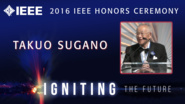 Takuo Sugano receives the IEEE Robert N. Noyce Medal - Honors Ceremony 2016