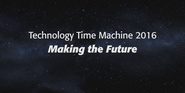 Technology Time Machine 2016: Making the Future